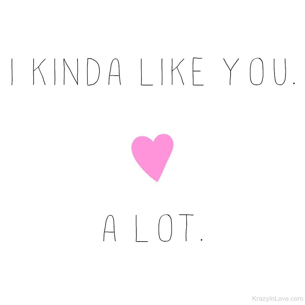 I Kinda Like You A Lot