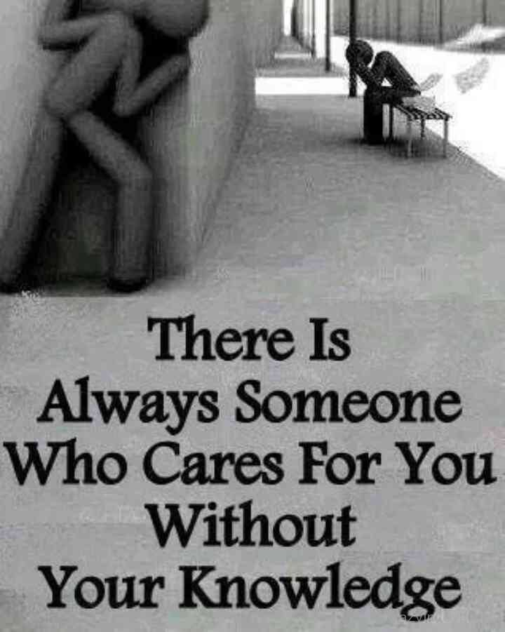 There Is Always Someone Who Cares For You Without Your Knowledge
