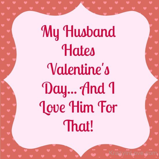 My Husband Hates Valentines Day 550x550 تهنئة زوجي بعيد الحب  بطاقات عيد الحب للزوج 2017
