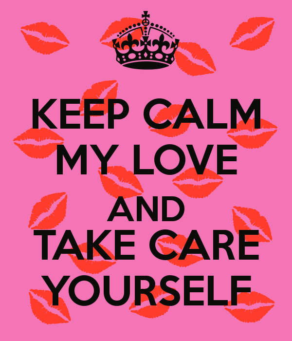 Keep Calm My Love And Take Care Yourself