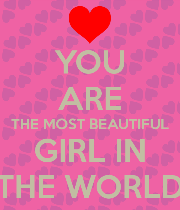 You Are The Most Beautiful Girl In The World
