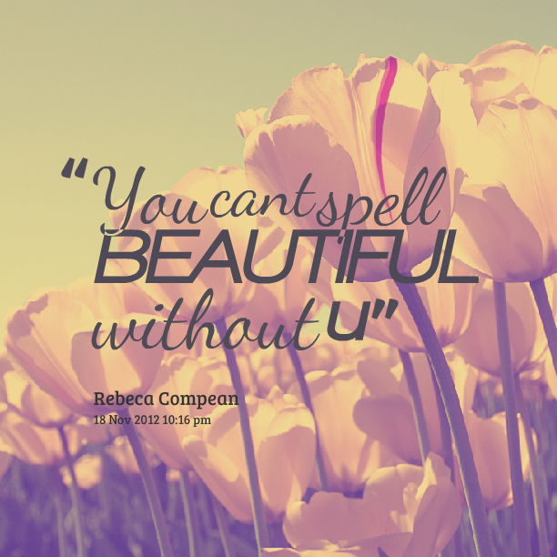 You Can't Spell Beautiful Without You Classy U Beautiful Quotes