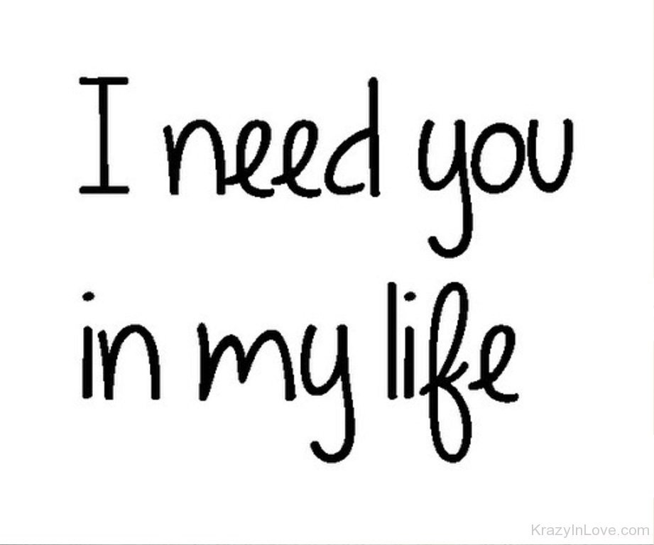 I need you my life