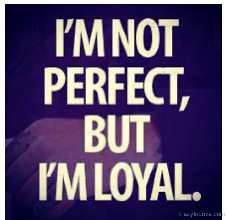 Im Not Perfectbut Im Loyal