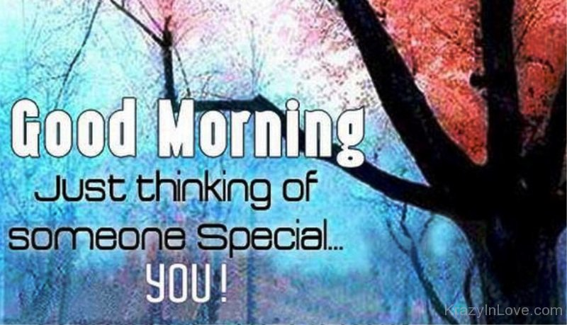 Good Morning Quotes For Someone Special By Pinterest: Good Morning Just Thinking Of Someone Special