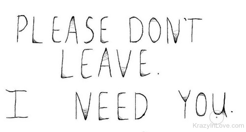 Please Dont Leave I Need You