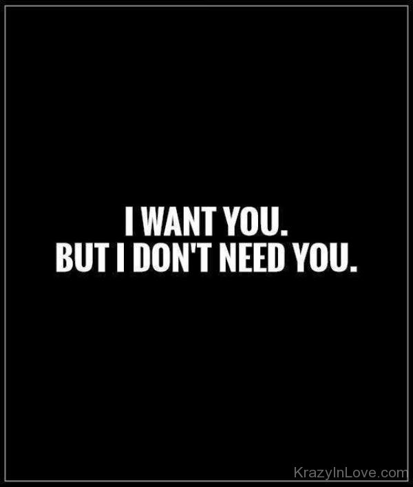 I don t want to but i need you