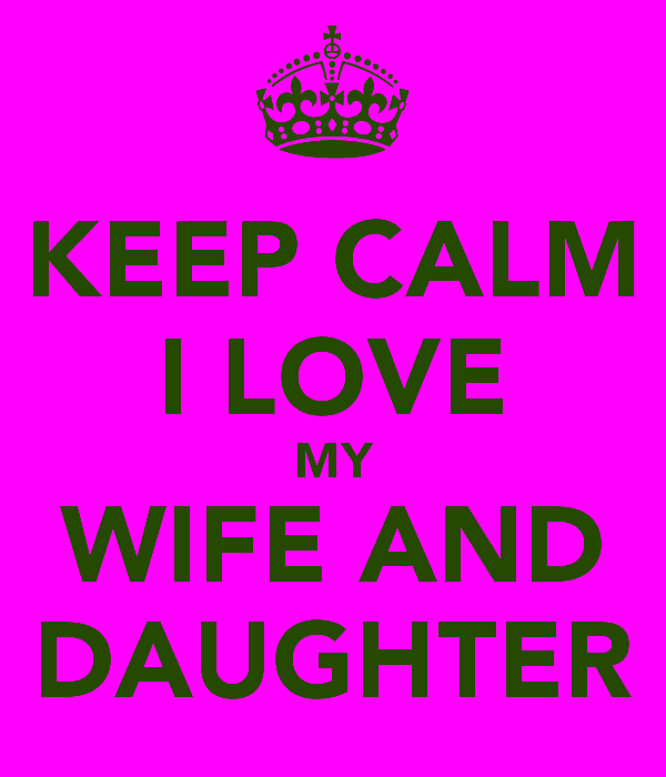 Keep Calm I Love My Wife And Daughter