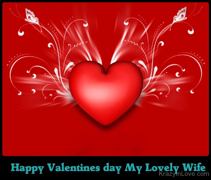 happy valentines day to my beautiful wife