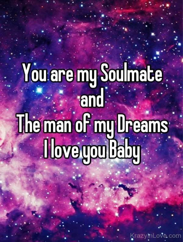 You Are My Soulmate And The Man Of My Dreams