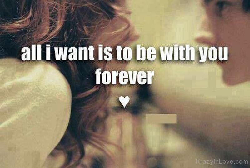 All I Want Is To Be With You Forever