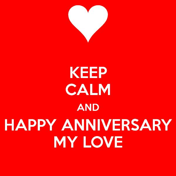 keep calm and happy anniversary my love