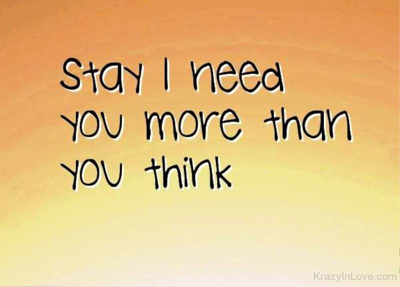 Stay ... I need you