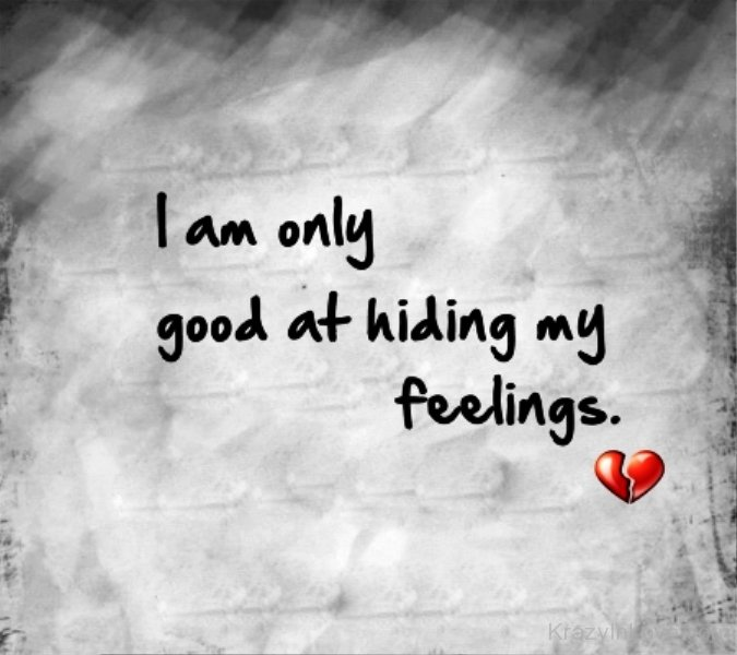 I Am Only Good At Hiding My Feelings