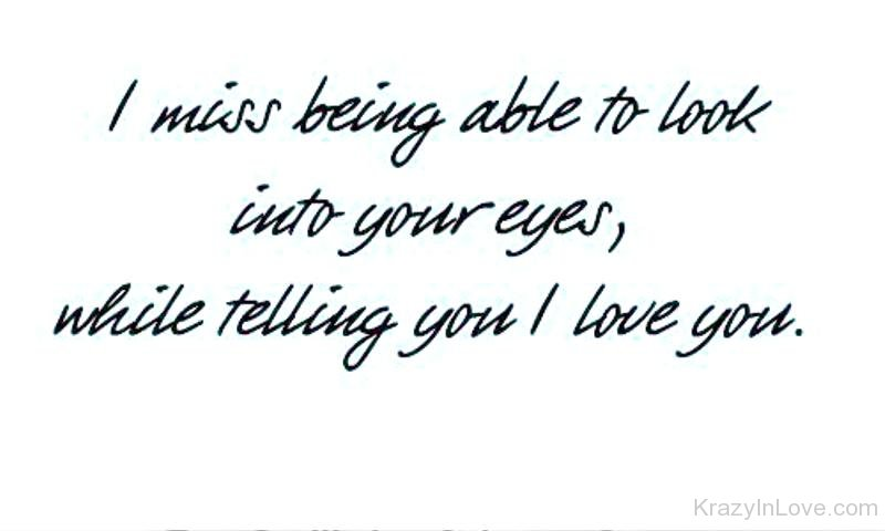 I Miss Being Able To Look Into Your Eyes