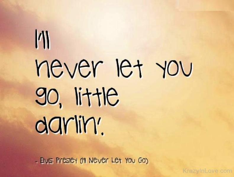 I\'ll Never Let You Go,little Darling