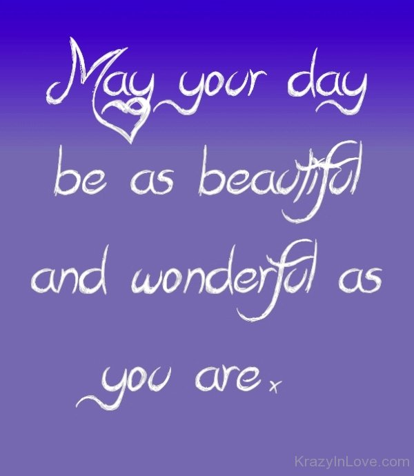 May Your Day Be As Beautiful