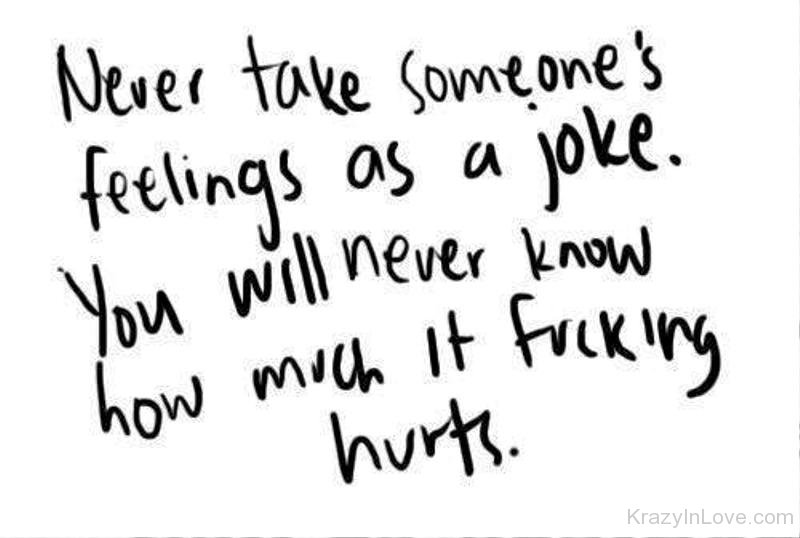 Never Take Someones Feeling As A Joke