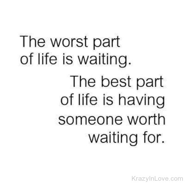 The Worst Part Of Life Is Waiting