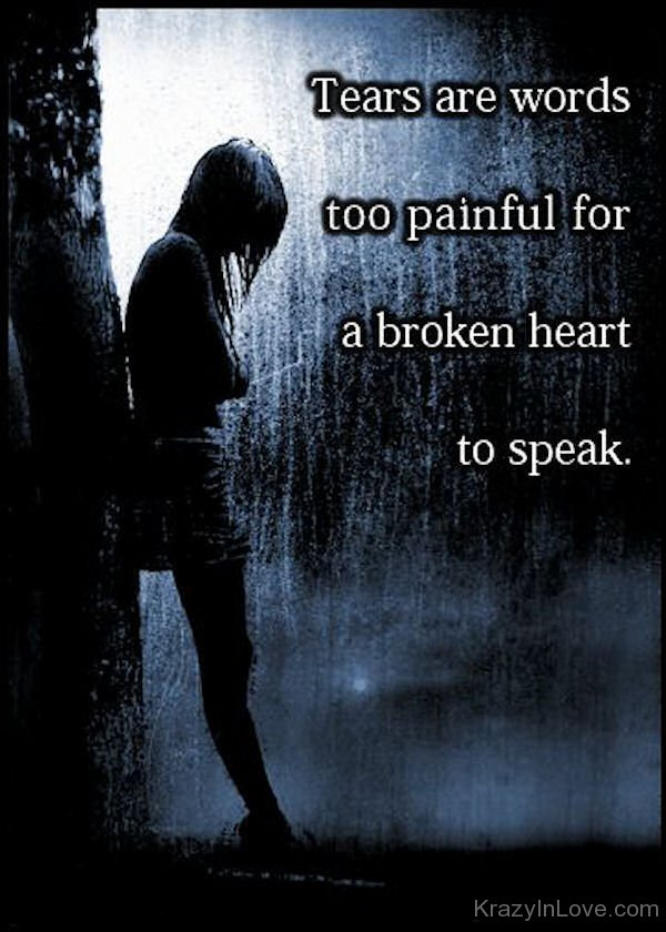 Tears Are Words Too Painful For A Broken Heart